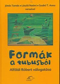 Alföldi Róbert  (Vál.) - Formák a tubusból