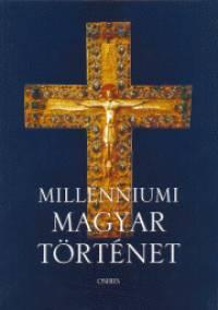 Tóth István György  (Szerk.) - Millenniumi magyar történet