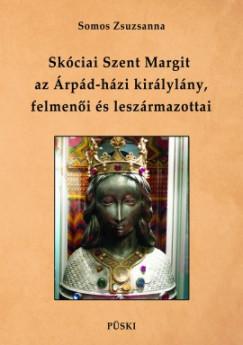 Somos Zsuzsanna - Skóciai Szent Margit, az Árpád-házi királylány felmenői és leszármazottai