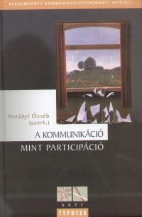 Horányi Özséb  (Szerk.) - A kommunikáció mint participáció
