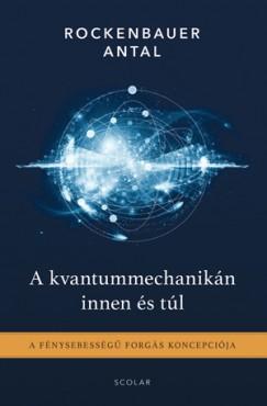 Rockenbauer Antal - A kvantummechanikán innen és túl