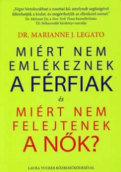 Dr. Marianne J. Legato - Miért nem emlékeznek a férfiak és miért nem felejtenek a nők?