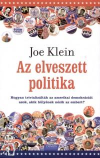 Joe Klein - Az elveszett politika