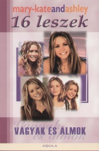 Ashley Olsen - Mary Kate Olsen - 16 leszek - Vágyak és álmok
