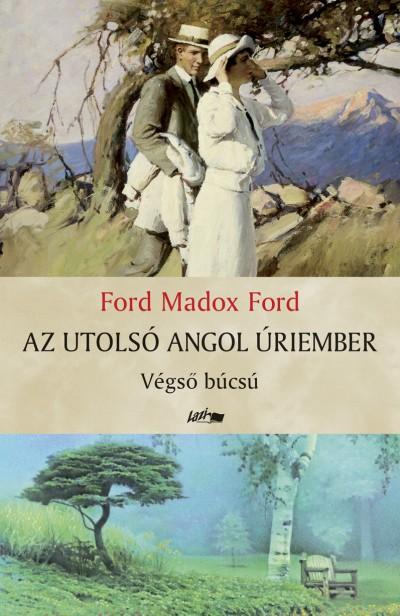 Ford Maddox Ford - Az utolsó angol úriember
