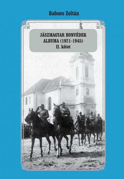 Babucs Zoltán - Jászmagyar honvédek albuma (1921-1945) II. kötet