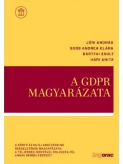 Bártfai Zsolt - Hári Anita - Jóri András - Soós Andrea Klára - Jóri András  (Szerk.) - A GDPR magyarázata