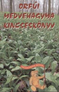 Nagy Bandó András  (Szerk.) - Orfűi medvehagyma kincseskönyv
