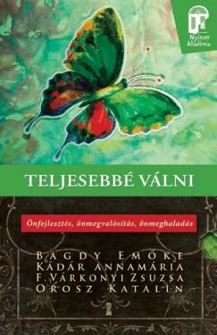 Bagdy Emőke - F. Várkonyi Zsuzsa - Kádár Annamária - Orosz Katalin - Teljesebbé válni