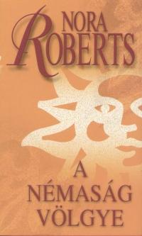 Nora Roberts - A Némaság völgye