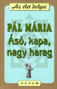 Pál Mária - Ásó, kapa, nagy harag