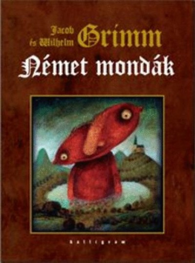 Jacob Grimm - Carl Wilhelm Grimm - Német mondák