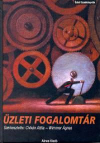Chikán Attila  (Szerk.) - Wimmer Ágnes  (Szerk.) - Üzleti fogalomtár