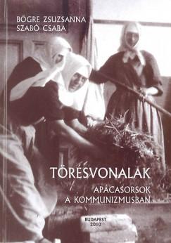 Bögre Zsuzsanna - Szabó Csaba - Törésvonalak - Apácasorsok a kommunizmusban