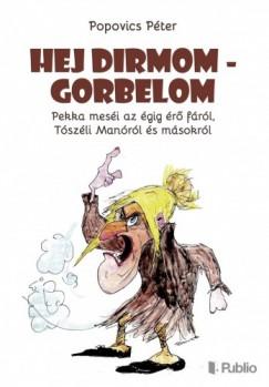 Popovics Péter - Hej Dirmom - Gorbelom - Pekka meséi az égig érő fáról, Tószéli Manóról és másokról