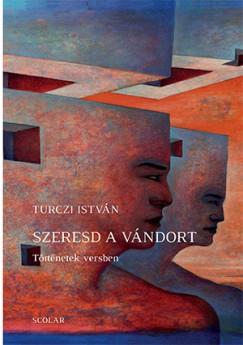 Turczi István - Szeresd a vándort