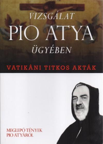- Vatikáni titkos akták - Vizsgálat Pio atya ügyében