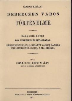 Szűcs István - Szabad királyi Debreczen város történelme III.