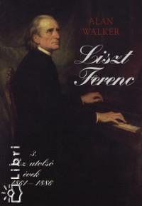 Alan Walker - Liszt Ferenc III. - Az utolsó évek 1861-1886