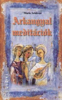Marie Seldroni - Arkangyal-meditációk
