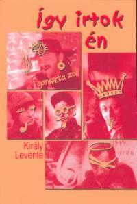 Király Levente - Így irtok én