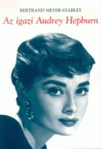 8c189c9a52 Könyv: Az igazi Audrey Hepburn (Bertrand Meyer-Stabley)