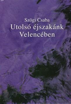 Szögi Csaba - Utolsó éjszakánk Velencében