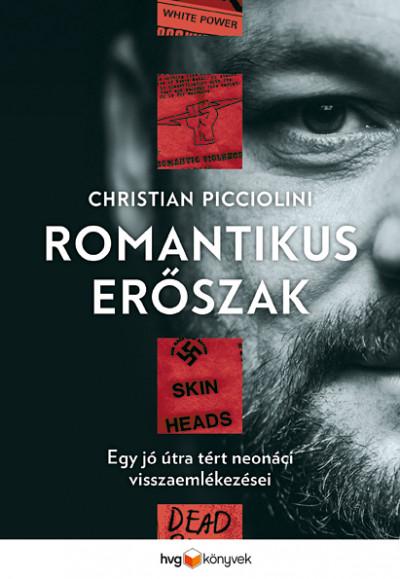 Christian Picciolini - Romantikus erőszak - Egy jó útra tért neonácivisszaemlékezései