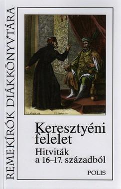 Gábor Csilla  (Vál.) - Keresztyéni felelet - Hitviták a 16-17. századból