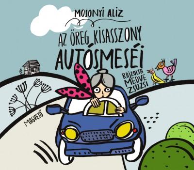 Mosonyi Aliz - Az öreg kisasszony autósmeséi