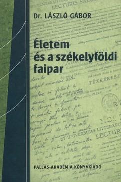 László Gábor - Életem és a székelyföldi faipar - Visszaemlékezések 1930 - 2001