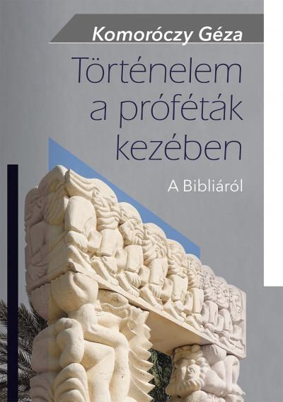 Komoróczy Géza - Történelem a próféták kezében