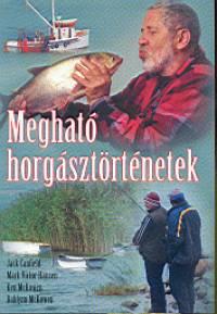 Jack Canfield - Mark Victor Hansen - Dahlynn Mckowen - Ken Mckowen - Megható horgásztörténetek