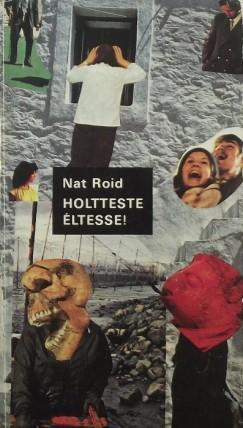 Nat Roid - Holtteste éltesse!