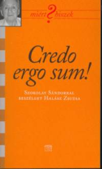 Halász Zsuzsa - Credo ergo sum!