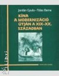 Jordán Gyula - Tálas Barna - Kína a modernizáció útján a XIX-XX. században