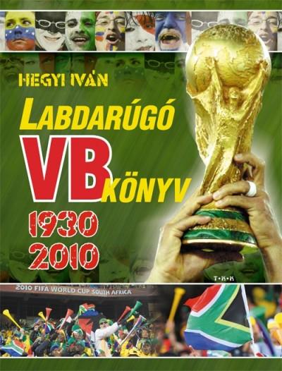 Hegyi Iván - Labdarúgó VB könyv 1930-2010
