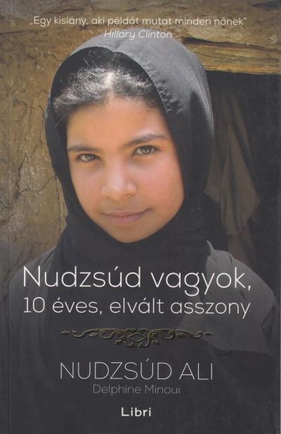 Nudzsúd Ali - Delphine Minoui - Nudzsúd vagyok, 10 éves elvált asszony