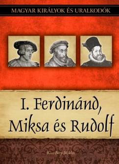 Kiss-Béry Miklós - I. Ferdinánd, Miksa és Rudolf
