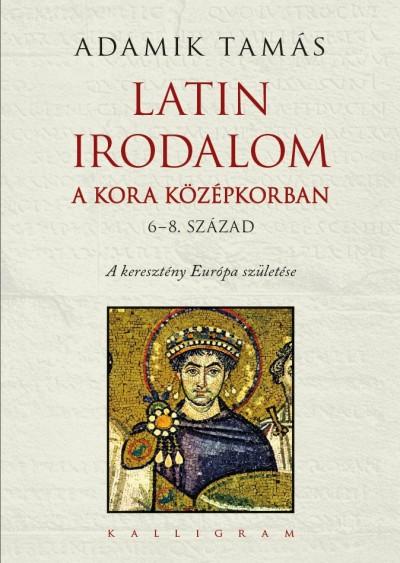 Adamik Tamás - Latin irodalom a kora középkorban- 6-8. század