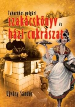 Újváry Sándor - Takarékos polgári szakácskönyv és házi cukrászat
