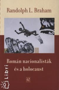 Randolph L. Braham - Román nacionalisták és a holocaust