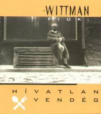 Wittman Fiúk - Hívatlan vendég