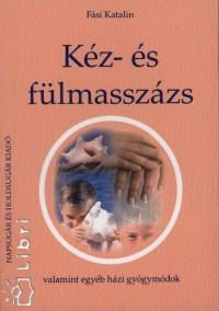 Fási Katalin - Kéz- és fülmasszázs valamint egyéb házi gyógymódok