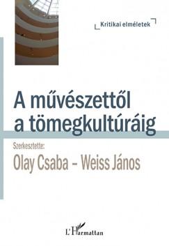 Olay Csaba  (Szerk.) - Weiss János  (Szerk.) - A művészettől a tömegkultúráig