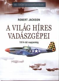 Robert Jackson - A világ híres vadászgépei