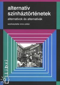 Imre Zoltán  (Szerk.) - Alternatív színháztörténetek