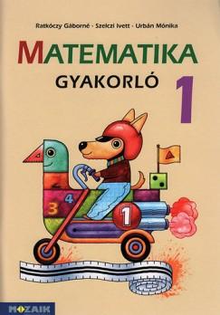 Ratkóczy Gáborné - Szelczi Ivett - Urbán Mónika - Matematika gyakorló 1.