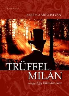 Kerékgyártó István - Trüffel Milán avagy Egy kalandor élete