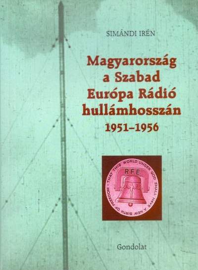 Simándi Irén - Magyarország a Szabad Európa Rádió hullámhosszán 1951-1956